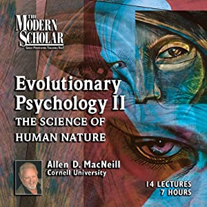 The Modern Scholar: Evolutionary Psychology, Part II Lecture