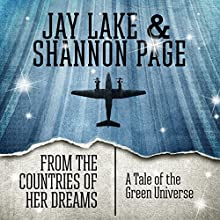 From the Countries of Her Dreams: A Tale of the Green Universe (       UNABRIDGED) by Jay Lake, Shannon Page Narrated by Katherine Kellgren