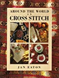 Around the World in Cross Stitch (1853681768) by Eaton, Jan