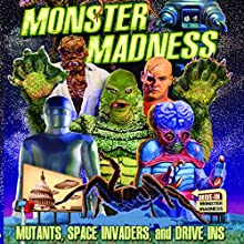 Monster Madness: Mutants, Space Invaders, and Drive-Ins  by Gary Svehla, A. Susan Svehla Narrated by Aaron Christensen, Dwight Kemper, Forrest J. Ackerman, Roger Corman, Samuel Z. Arkoff