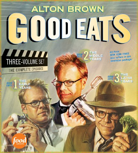 Good Eats (The Early Years / The Middle Years / The Later Years) by Alton Brown