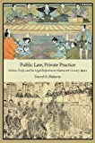 """Darryl E. Flaherty, """"Public Law, Private Practice: Politics, Profit, and the Legal Profession in Nineteenth-Century Japan"""" (Harvard Asia Center, 2013)"""
