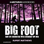 Bigfoot: True-Life Encounters with Legendary Ape-Men | Rupert Matthews