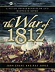 The War of 1812: A Guide to Battlefie...