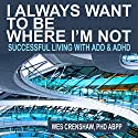 I Always Want to Be Where I'm Not: Successful Living with ADD and ADHD (       UNABRIDGED) by Wes Crenshaw, PhD Narrated by Wes Crenshaw, PhD
