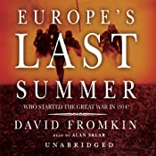 Europe's Last Summer: Who Started the Great War in 1914? | [David Fromkin]