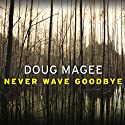 Never Wave Goodbye: A Novel of Suspense Audiobook by Doug Magee Narrated by Tavia Gilbert
