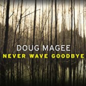 Never Wave Goodbye: A Novel of Suspense | [Doug Magee]