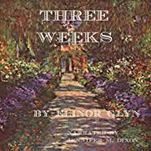 Three Weeks (       UNABRIDGED) by Elinor Glyn Narrated by Jennifer M. Dixon