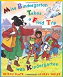 Miss Bindergarten Takes a Field Trip with Kindergarten (Miss Bindergarten Books) (0525467106) by Slate, Joseph