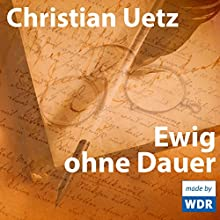 Ewig ohne Dauer (       ungekürzt) von Christian Uetz Gesprochen von: Christian Uetz, Andreas Grothgar, Bettina Engelhardt