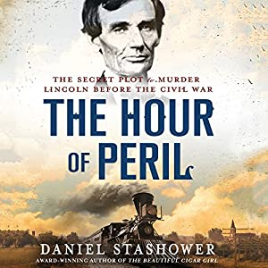 The Hour of Peril: The Secret Plot to Murder Lincoln Before the Civil War (       UNABRIDGED) by Daniel Stashower Narrated by Edoardo Ballerini