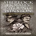 Sherlock Holmes and Young Winston: The Deadwood Stage (       UNABRIDGED) by Mike Hogan Narrated by Martyn Clements