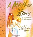 A Mother Is a Story: A Celebration of...