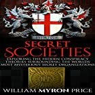 Secret Societies: Exploring the Hidden Conspiracy Theories Surrounding the World's Most Mysterious Secret Organizations Hörbuch von William Myron Price Gesprochen von: Trey Etheridge