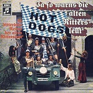 Hot Dogs - Ja So Warns Die Alten Rittersleut' - Columbia - 1C 062-28