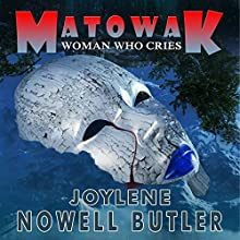 Mâtowak: Woman Who Cries Audiobook by Joylene Nowell Butler Narrated by James Newcomb
