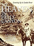 img - for My Heaven in Hells Canyon: Growing Up in Snake River book / textbook / text book