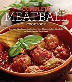 The Complete Meatball Cookbook: Over 200 Mouthwatering Recipes--From Classic Italian Meatballs to Asian-Spiced Variations