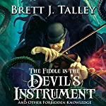 The Fiddle Is the Devil's Instrument: And Other Forbidden Knowledge | Brett J. Talley
