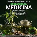 Ecologiza tu Medicina: Recetas y Remedios Caseros, Naturales, Fáciles y Efectivos para Una Buena Salud (Ecologiza tu Vida No. 4) | Pilar Bueno,Lucy Bond