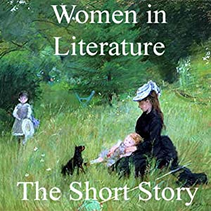 Women in Literature: The Short Story | [Kate Chopin, Edith Wharton, Willa Cather]