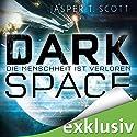 Die Menschheit ist verloren (Dark Space 1) Hörbuch von Jasper T. Scott Gesprochen von: Matthias Lühn