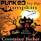 Punked by the Pumpkin: A Cozy Mystery: Sweet Home Mystery Series, Book 4 | [Constance Barker]