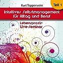 Intuitives Selbst-Management für Alltag und Beruf: Teil 1 (Lebenspraxis-Live-Seminar) Hörbuch von Kurt Tepperwein Gesprochen von: Kurt Tepperwein