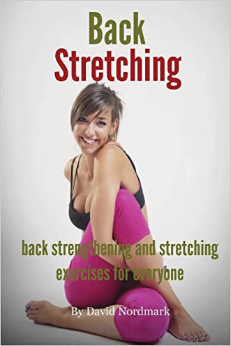 Back Stretching - Back Strengthening And Stretching Exercises For Everyone written by David Nordmark