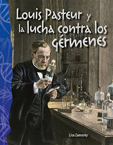 Louis Pasteur y la lucha contra los gérmenes (Louis Pasteur and the Fight Against Germs) (Spanish Version) (Science Readers)  [Teacher Created Materials - Serena Haines] (Tapa Blanda)