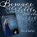 Beware the Little White Rabbit Audiobook by Shannon Delany, Judith Graves Narrated by Rhiannon Angell