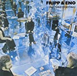 No Pussyfooting by FRIPP & ENO (2014-02-26)