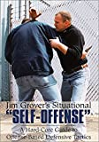 "JIM GROVER'S SITUATIONS ""SELF-OFFENSE"": A Hard-Core Guide to Offense-Based Defensive Tactics"