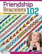 By Suzanne McNeill Friendship Bracelets 102:…