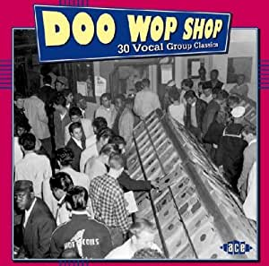 Doo Wop Shop: 30 Vocal Group Classics from the Golden Age