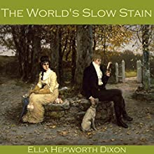 The World's Slow Stain Audiobook by Ella Hepworth Dixon Narrated by Cathy Dobson