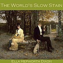 The World's Slow Stain | Livre audio Auteur(s) : Ella Hepworth Dixon Narrateur(s) : Cathy Dobson