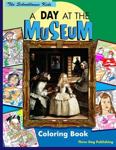 A Day At The Museum Coloring Book: Volume 1 (The Schoolhouse Kids)