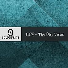 HPV: The Shy Virus Radio/TV Program by Jean Snedegar Narrated by Barbara Bogaev, Jean Snedegar