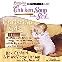 Chicken Soup for the Soul: Christian Kids - 31 Stories about the People We Know in Heaven, Giving God's Creatures, and His Signs for Christian Kids and Their Parents Audiobook by Jack Canfield, Mark Victor Hansen, Amy Newmark (editor) Narrated by Tanya Eby, Patrick Lawlor