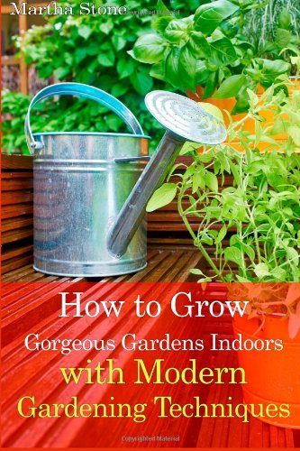 Gorgeous-Gardens-Indoors-Gardening-Techniques