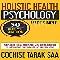Holistic Health Psychology Made Simple: 50 Psychological Habits You Must Break in Order to Lose Weight, Fight Disease and Reverse Aging Audiobook by Cochise Tarak-Saa Narrated by Marlin May