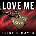 Love Me: Trust Series, Book 2 Audiobook by Kristin Mayer Narrated by Nelson Hobbs, Shirl Rae