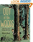 Out of the Woods: A True Story of an...