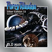 Old Man (Perry Rhodan Silber Edition 33) | Clark Darlton, Kurt Mahr, H. G. Ewers