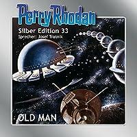 Old Man (Perry Rhodan Silber Edition 33) Hörbuch von Clark Darlton, Kurt Mahr, H. G. Ewers Gesprochen von: Josef Tratnik
