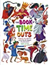 The Book of Time Outs: A Mostly True History of the World&#39;s Biggest Troublemakers