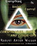 Everything Is Under Control: Conspiracies, Cults, and Cover-ups (0062734172) by Wilson, Robert Anton