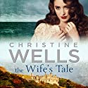 The Wife's Tale Audiobook by Christine Wells Narrated by Jennifer Vuletic